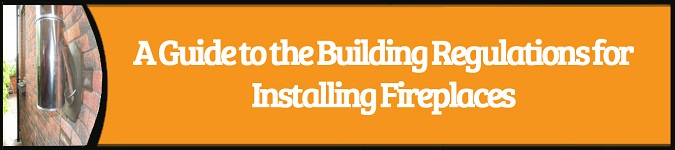 A guide to building regulations for installing fireplaces